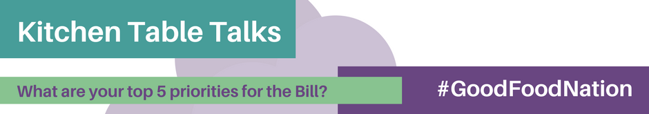 Kitchen Table Talks, #GoodFoodNation, What are you top 5 priorities for the Bill?